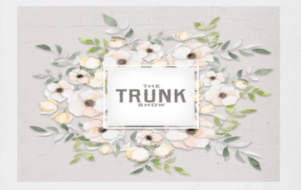The Trunk Show Event– April  2019